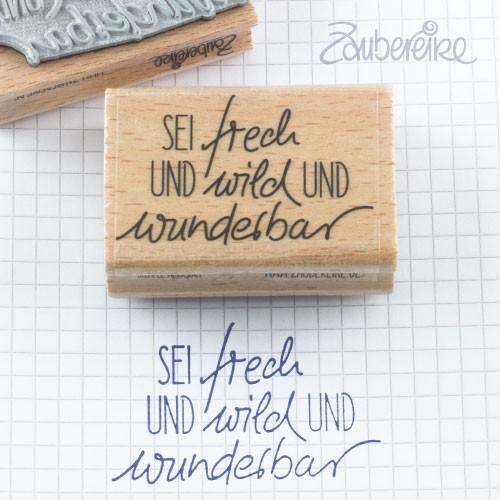 Textstmpel Sei frech und wild und wunderbar (Spruch)
